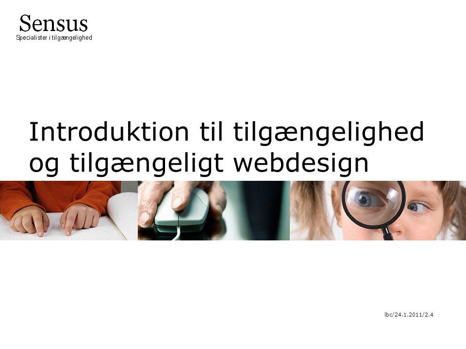 Introduktion til tilgængelighed og tilgængeligt webdesign lbc/24.1.2011/2.4