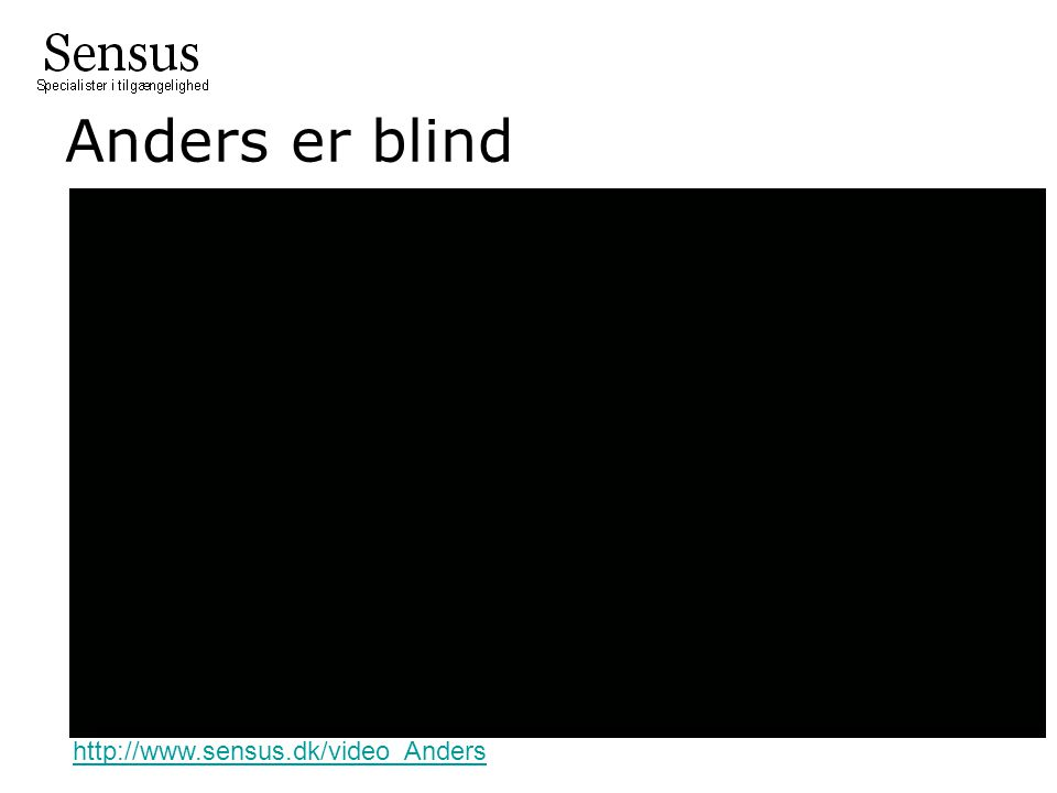 Anders er blind http://www.sensus.dk/video_Anders
