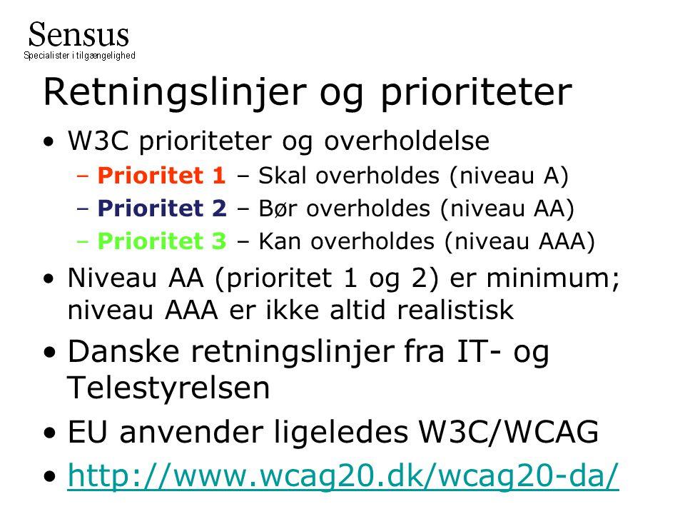 Retningslinjer og prioriteter W3C prioriteter og overholdelse –Prioritet 1 – Skal overholdes (niveau A) –Prioritet 2 – Bør overholdes (niveau AA) –Prioritet 3 – Kan overholdes (niveau AAA) Niveau AA (prioritet 1 og 2) er minimum; niveau AAA er ikke altid realistisk Danske retningslinjer fra IT- og Telestyrelsen EU anvender ligeledes W3C/WCAG http://www.wcag20.dk/wcag20-da/