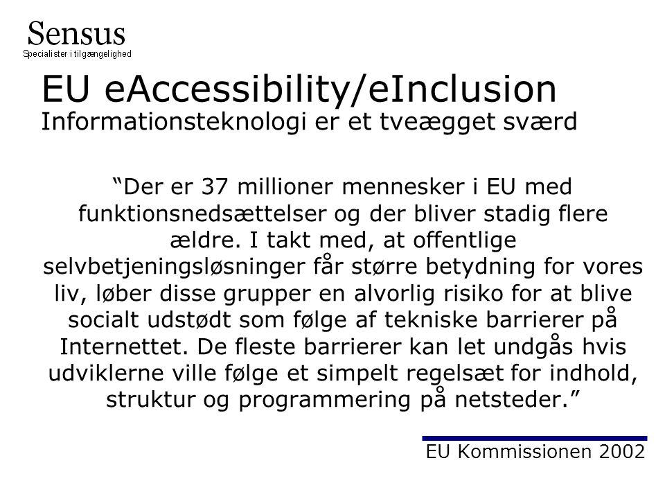 EU eAccessibility/eInclusion Informationsteknologi er et tveægget sværd Der er 37 millioner mennesker i EU med funktionsnedsættelser og der bliver stadig flere ældre.