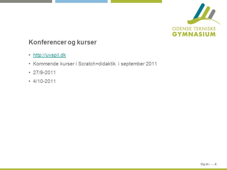 Konferencer og kurser http://uvspil.dk Kommende kurser i Scratch+didaktik i september 2011 27/9-2011 4/10-2011 Otg.dk - - - 5