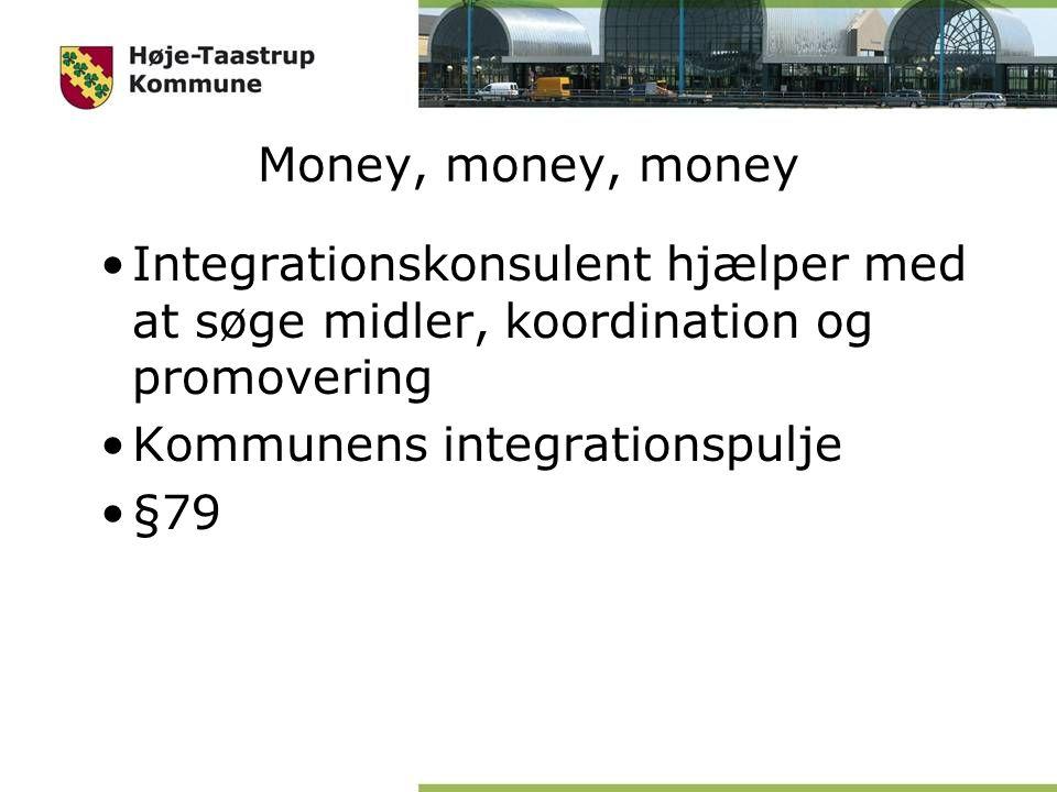 Money, money, money Integrationskonsulent hjælper med at søge midler, koordination og promovering Kommunens integrationspulje §79