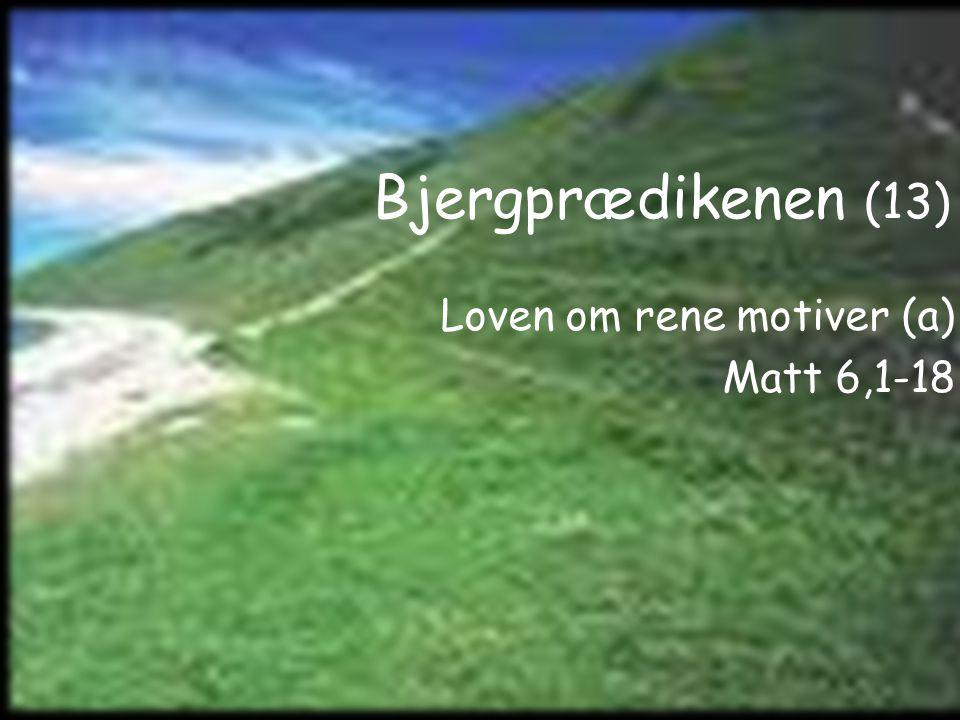 Bjergprædikenen (13) Loven om rene motiver (a) Matt 6,1-18