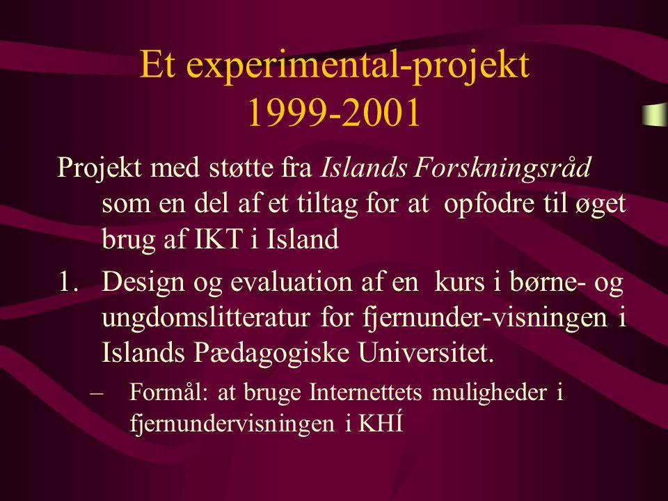 Et experimental-projekt 1999-2001 Projekt med støtte fra Islands Forskningsråd som en del af et tiltag for at opfodre til øget brug af IKT i Island 1.Design og evaluation af en kurs i børne- og ungdomslitteratur for fjernunder-visningen i Islands Pædagogiske Universitet.
