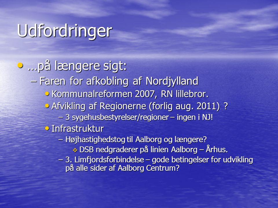 Udfordringer …på længere sigt: …på længere sigt: –Faren for afkobling af Nordjylland Kommunalreformen 2007, RN lillebror.