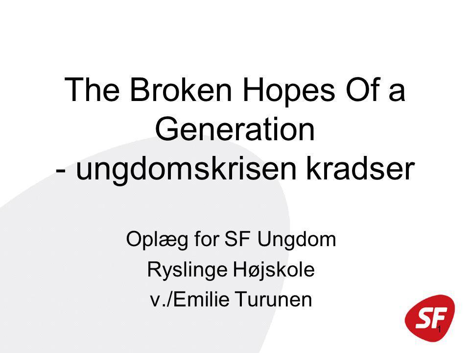 1 The Broken Hopes Of a Generation - ungdomskrisen kradser Oplæg for SF Ungdom Ryslinge Højskole v./Emilie Turunen