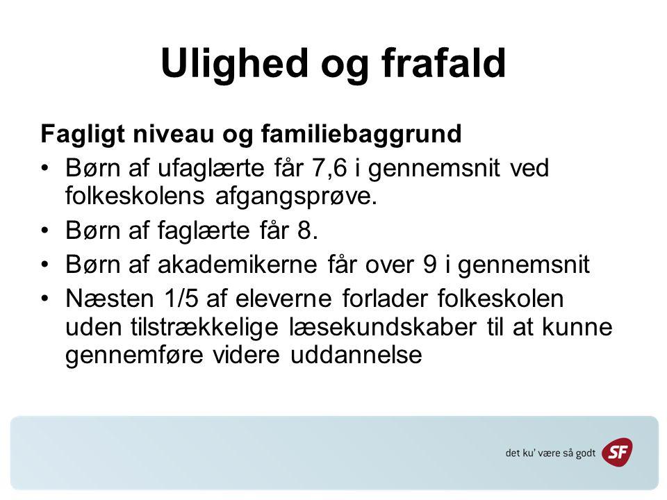 Ulighed og frafald Fagligt niveau og familiebaggrund Børn af ufaglærte får 7,6 i gennemsnit ved folkeskolens afgangsprøve.