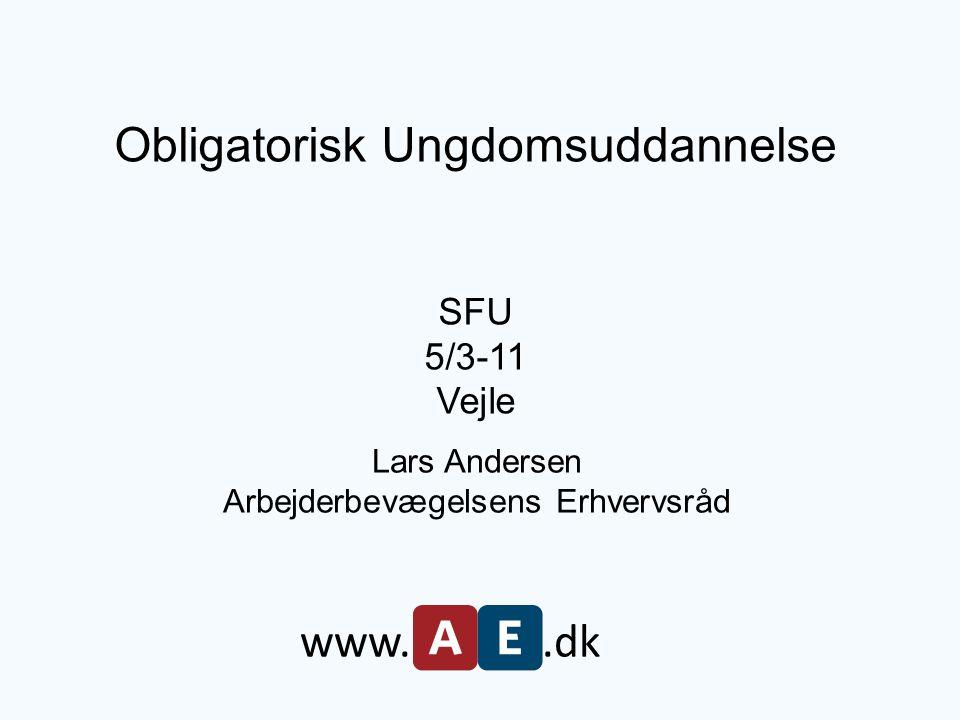 Obligatorisk Ungdomsuddannelse SFU 5/3-11 Vejle Lars Andersen Arbejderbevægelsens Erhvervsråd www..dk