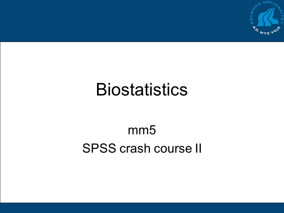 Biostatistics mm5 SPSS crash course II