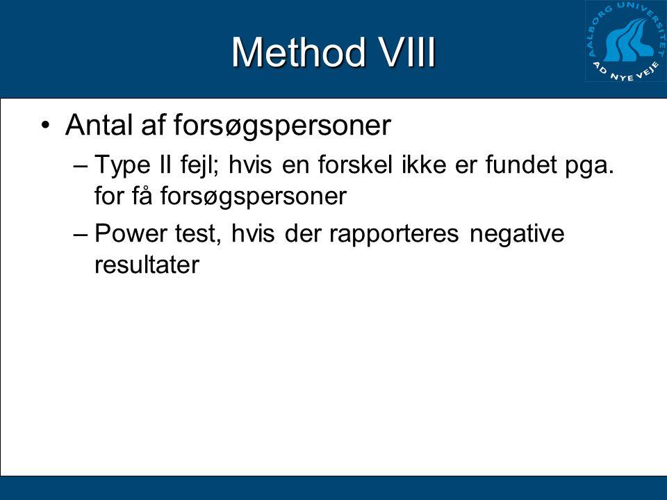 Method VIII Antal af forsøgspersoner –Type II fejl; hvis en forskel ikke er fundet pga.