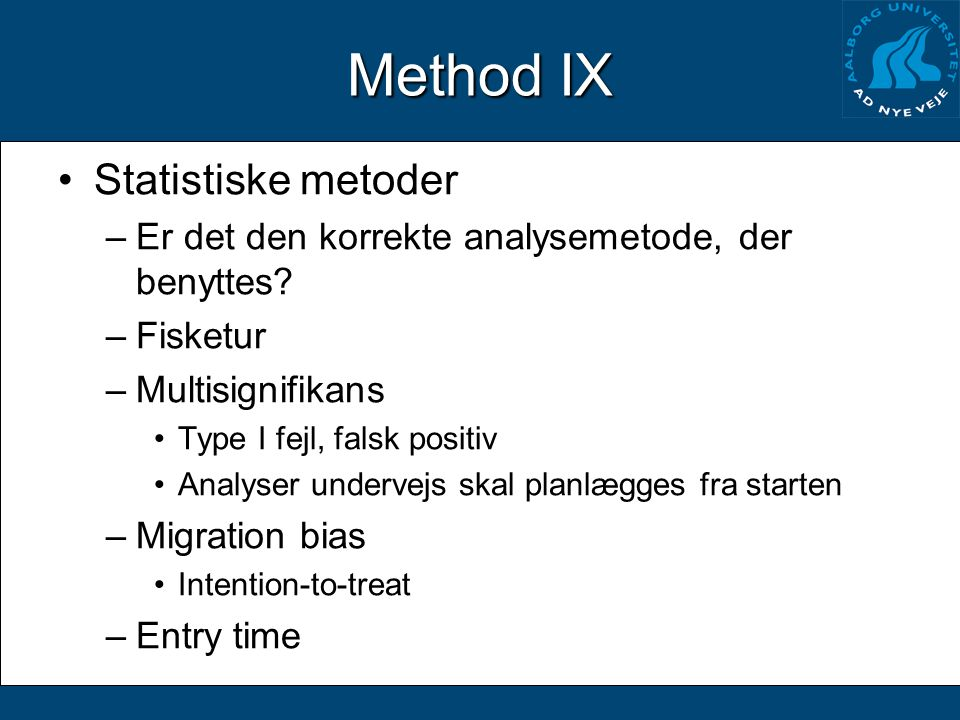 Method IX Statistiske metoder –Er det den korrekte analysemetode, der benyttes.