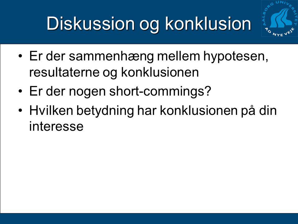 Diskussion og konklusion Er der sammenhæng mellem hypotesen, resultaterne og konklusionen Er der nogen short-commings.