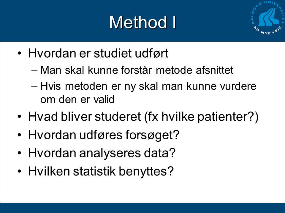 Method I Hvordan er studiet udført –Man skal kunne forstår metode afsnittet –Hvis metoden er ny skal man kunne vurdere om den er valid Hvad bliver studeret (fx hvilke patienter ) Hvordan udføres forsøget.