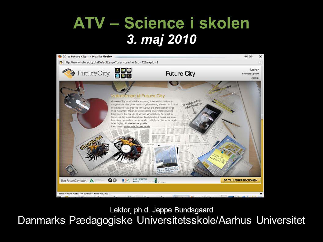 ATV – Science i skolen 3. maj 2010 Lektor, ph.d.