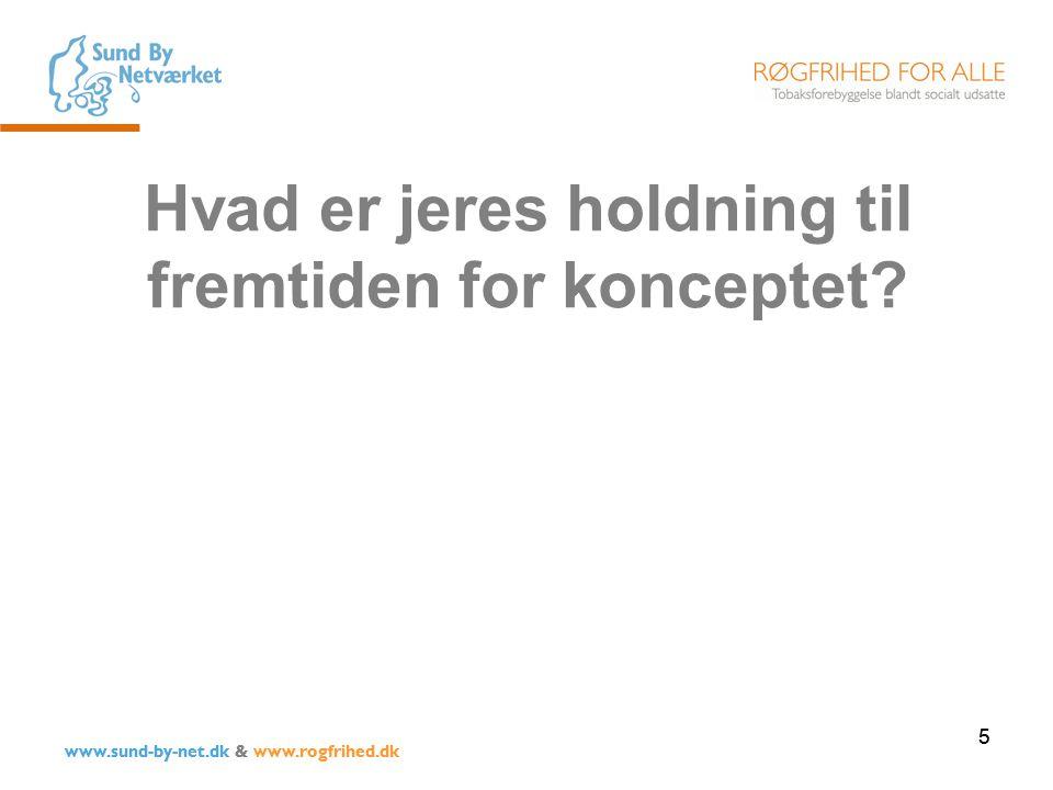 5 Hvad er jeres holdning til fremtiden for konceptet 5 www.sund-by-net.dk & www.rogfrihed.dk