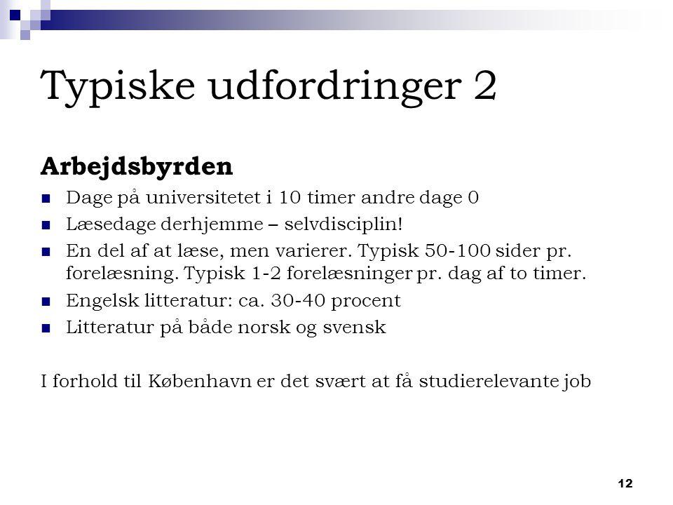12 Typiske udfordringer 2 Arbejdsbyrden Dage på universitetet i 10 timer andre dage 0 Læsedage derhjemme – selvdisciplin.