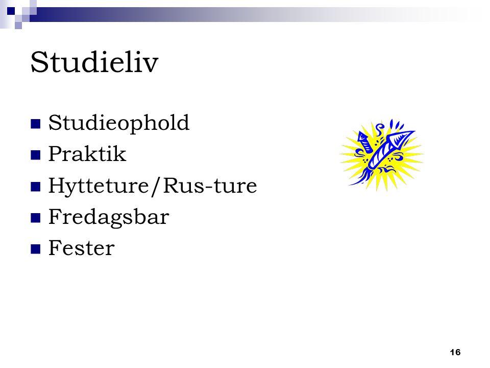 16 Studieliv Studieophold Praktik Hytteture/Rus-ture Fredagsbar Fester