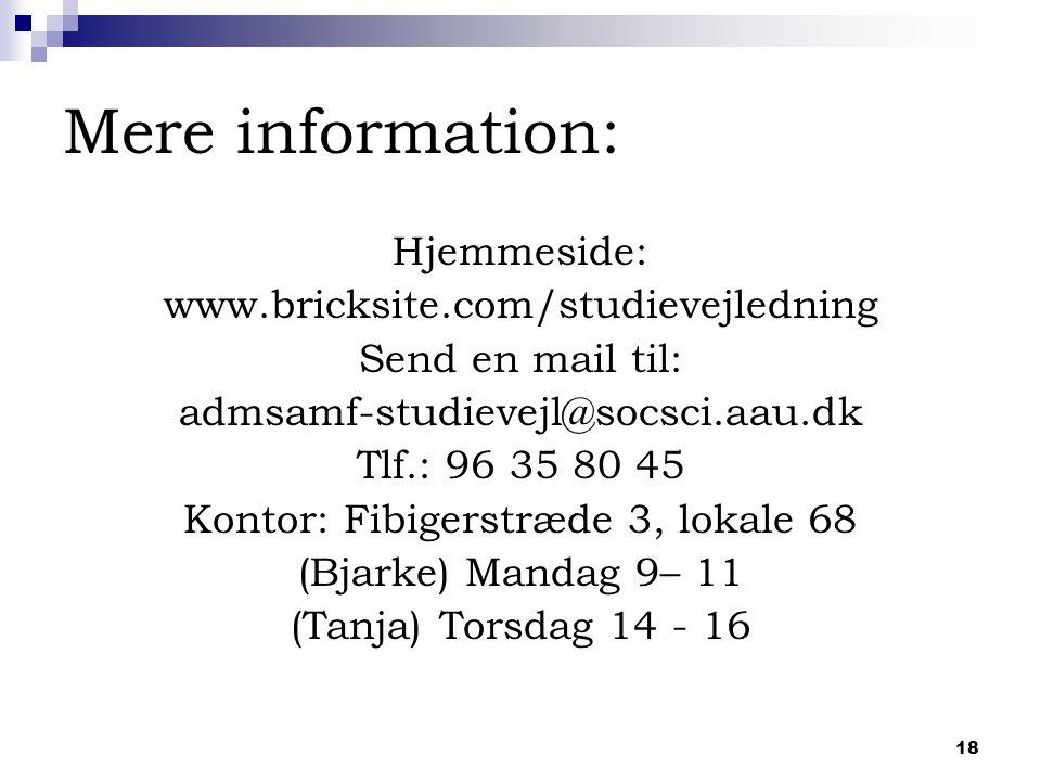 18 Mere information: Hjemmeside: www.bricksite.com/studievejledning Send en mail til: admsamf-studievejl@socsci.aau.dk Tlf.: 96 35 80 45 Kontor: Fibigerstræde 3, lokale 68 (Bjarke) Mandag 9– 11 (Tanja) Torsdag 14 - 16