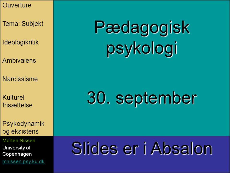 Ouverture Tema: Subjekt Ideologikritik Ambivalens Narcissisme Kulturel frisættelse Psykodynamik og eksistens Pædagogisk psykologi 30.