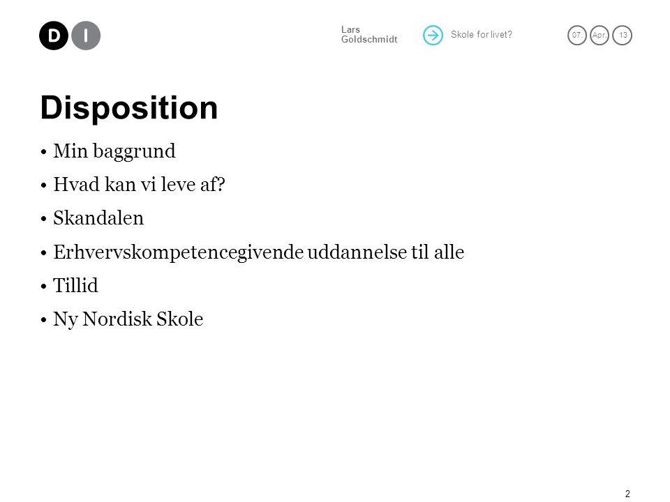 Skole for livet. 07.Apr. 13 Lars Goldschmidt Disposition Min baggrund Hvad kan vi leve af.