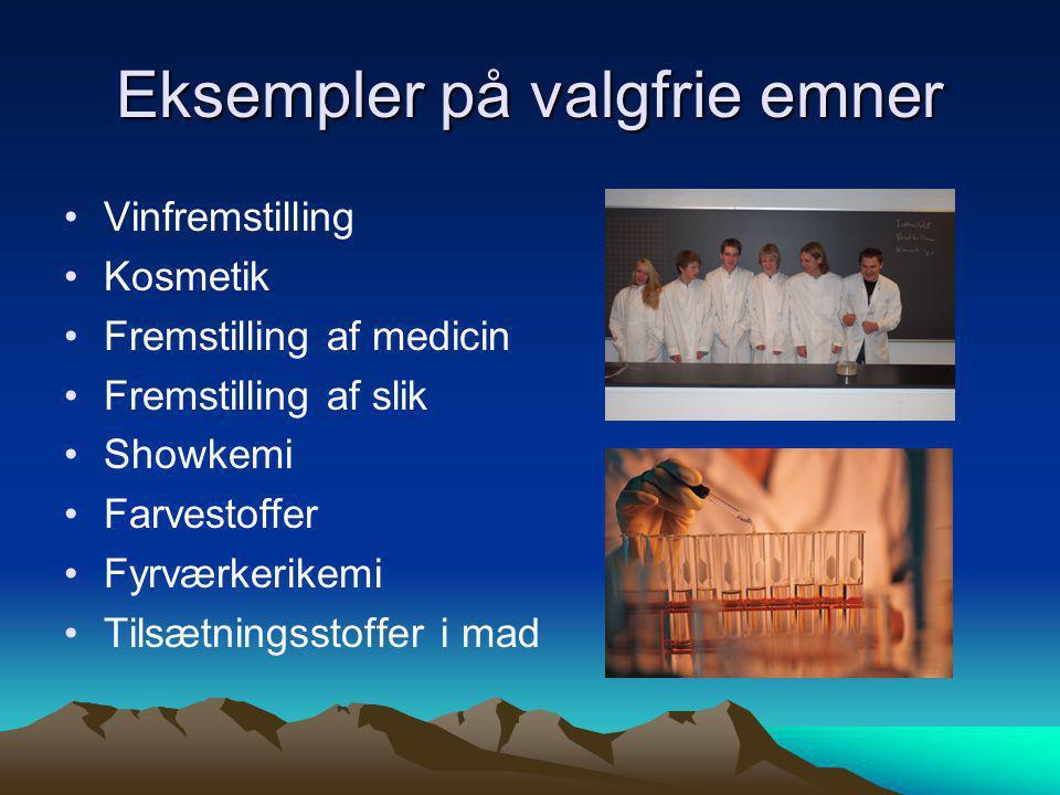 Eksempler på valgfrie emner Vinfremstilling Kosmetik Fremstilling af medicin Fremstilling af slik Showkemi Farvestoffer Fyrværkerikemi Tilsætningsstoffer i mad
