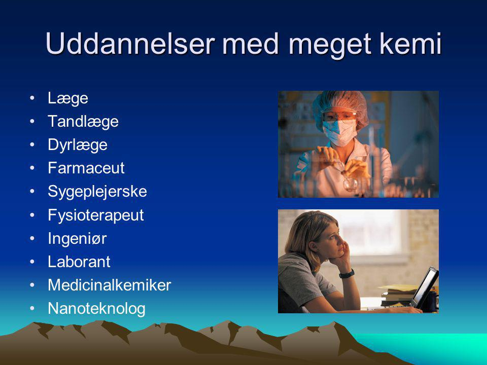 Uddannelser med meget kemi Læge Tandlæge Dyrlæge Farmaceut Sygeplejerske Fysioterapeut Ingeniør Laborant Medicinalkemiker Nanoteknolog