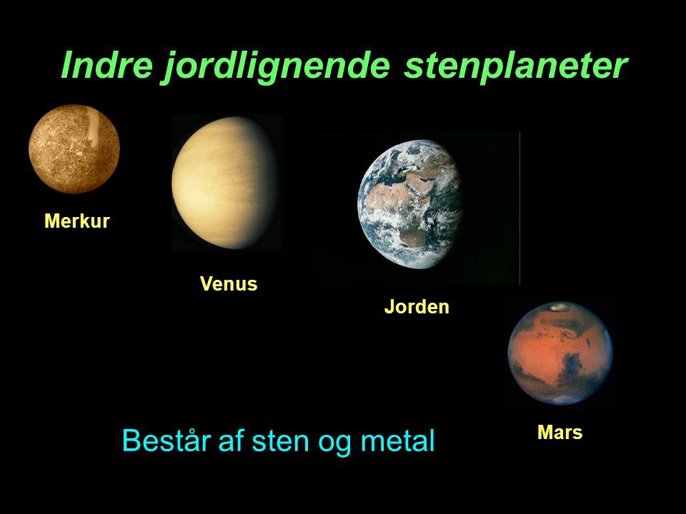 Indre jordlignende stenplaneter Merkur Venus Jorden Mars Består af sten og metal