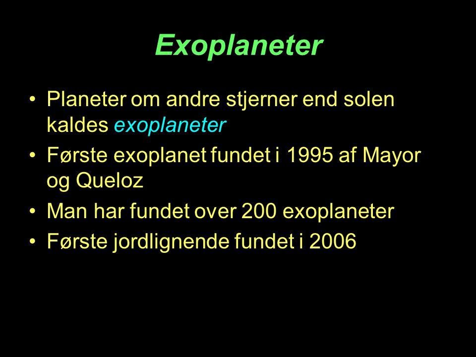 Exoplaneter Planeter om andre stjerner end solen kaldes exoplaneter Første exoplanet fundet i 1995 af Mayor og Queloz Man har fundet over 200 exoplaneter Første jordlignende fundet i 2006