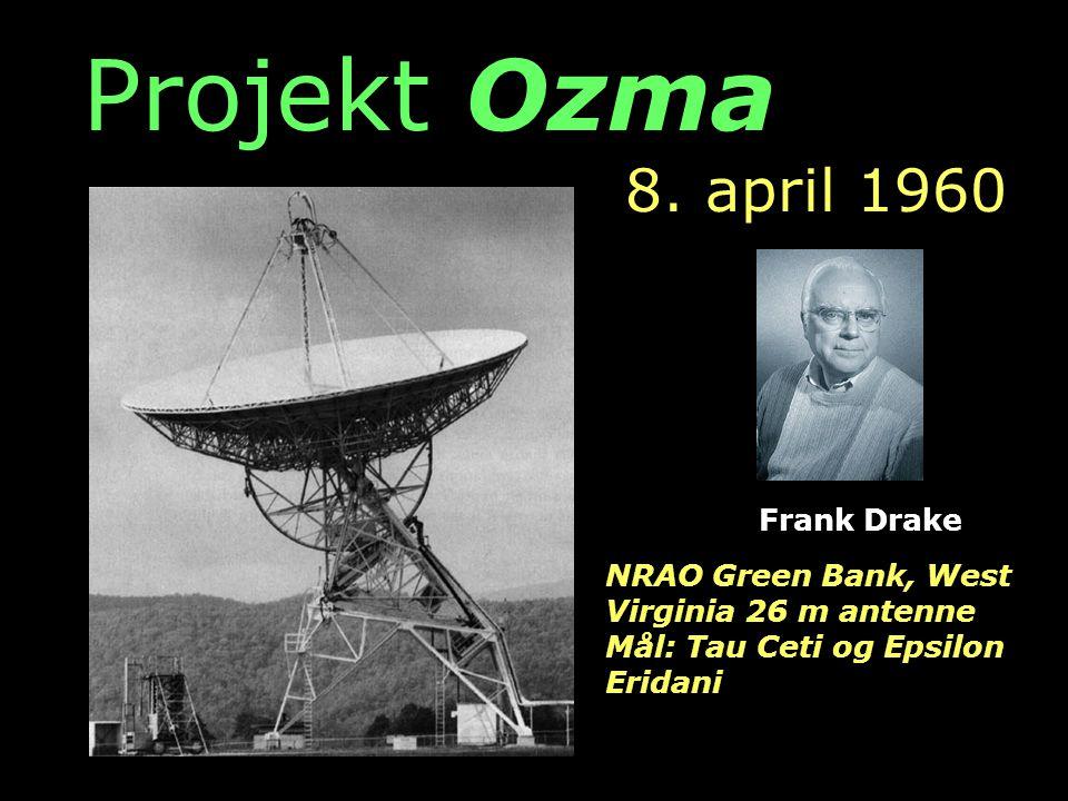 Projekt Ozma NRAO Green Bank, West Virginia 26 m antenne Mål: Tau Ceti og Epsilon Eridani 8.