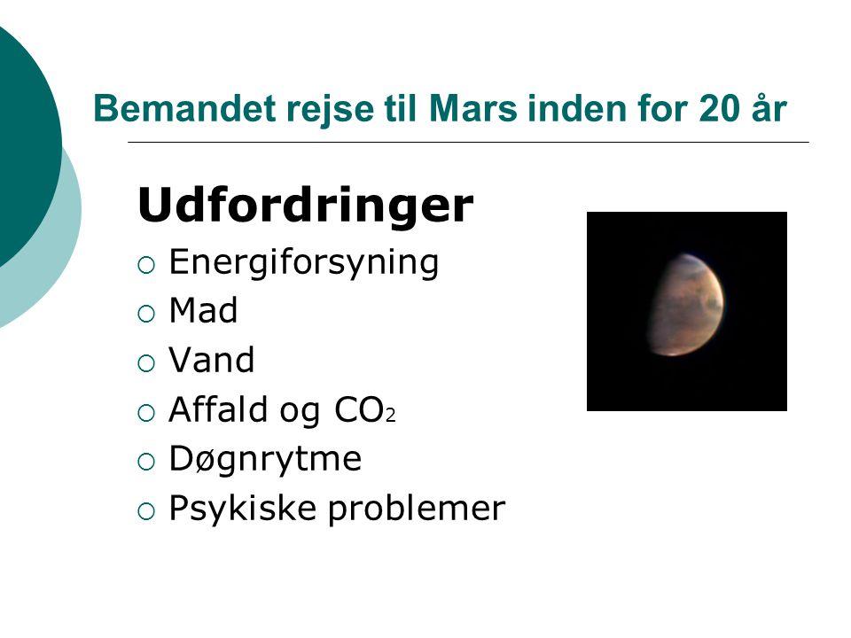 Bemandet rejse til Mars inden for 20 år Udfordringer  Energiforsyning  Mad  Vand  Affald og CO 2  Døgnrytme  Psykiske problemer