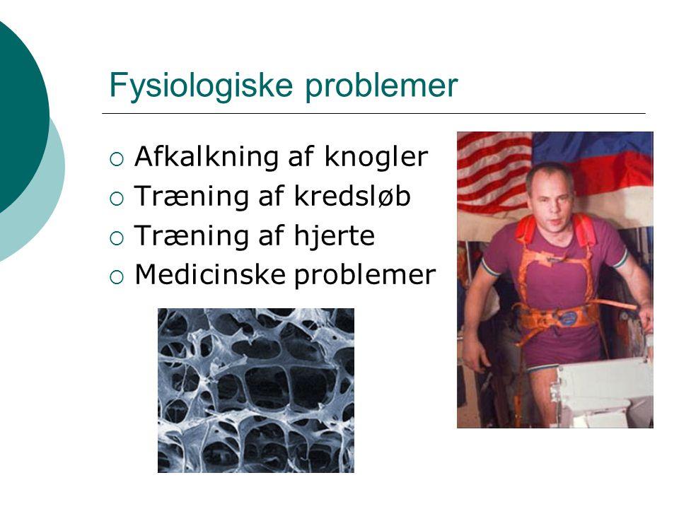 Fysiologiske problemer  Afkalkning af knogler  Træning af kredsløb  Træning af hjerte  Medicinske problemer