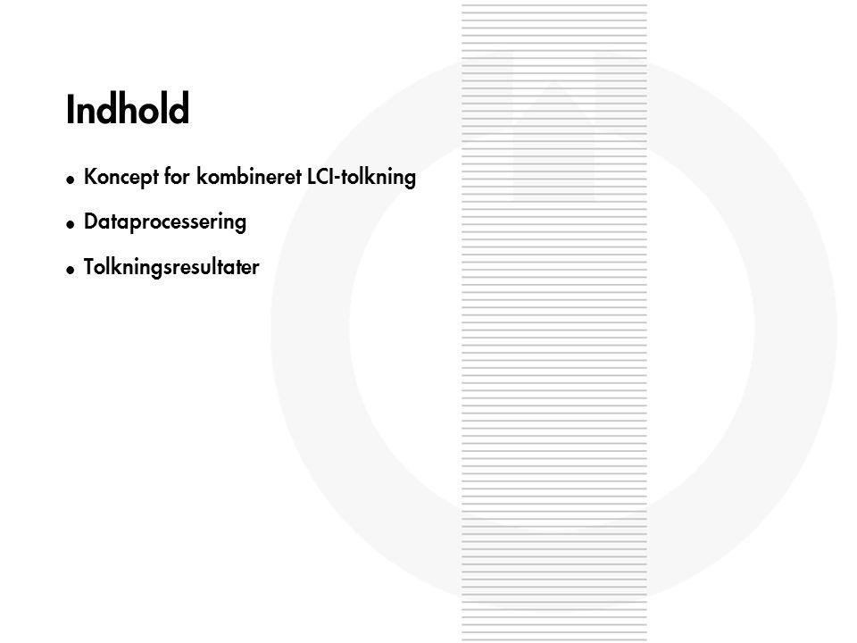 Indhold l Koncept for kombineret LCI-tolkning l Dataprocessering l Tolkningsresultater