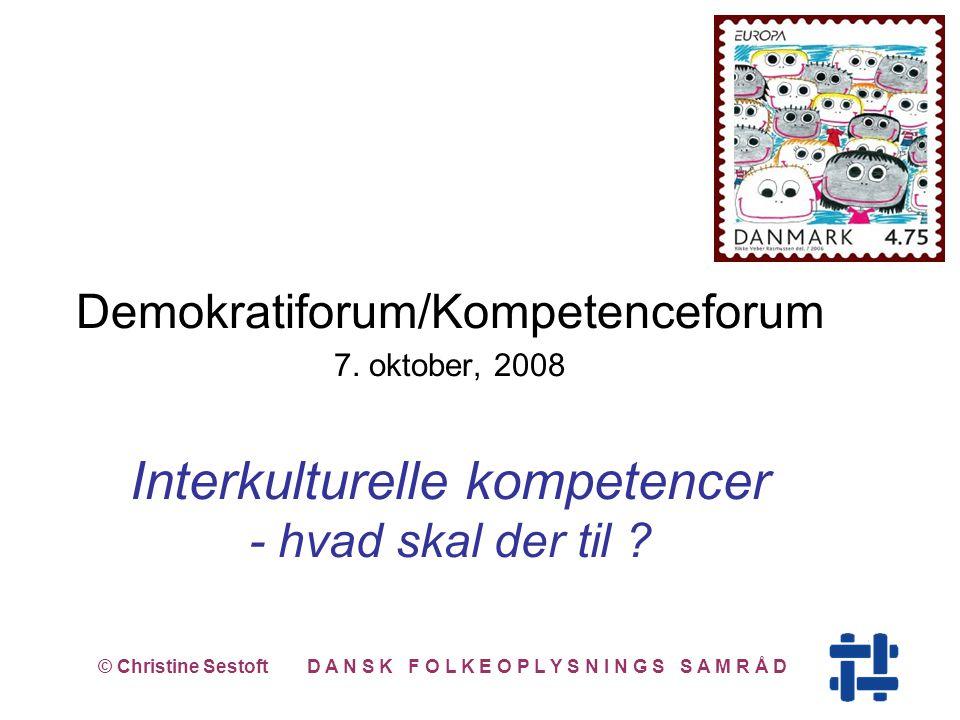 Demokratiforum/Kompetenceforum 7. oktober, 2008 Interkulturelle kompetencer - hvad skal der til .