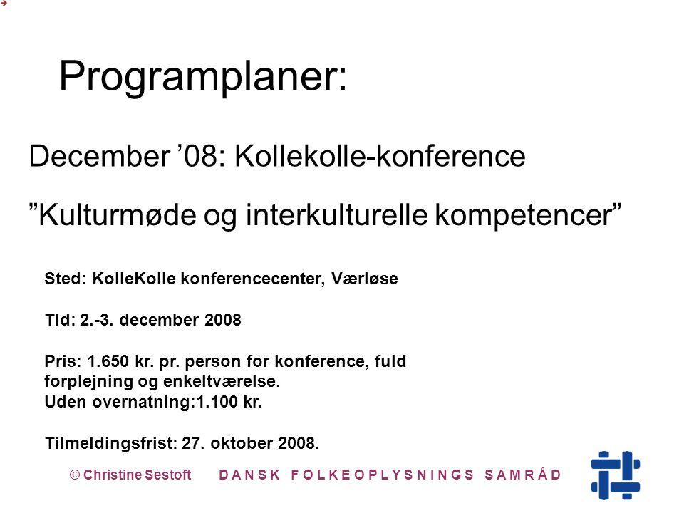 December '08: Kollekolle-konference © Christine Sestoft D A N S K F O L K E O P L Y S N I N G S S A M R Å D Programplaner: Sted: KolleKolle konferencecenter, Værløse Tid: 2.-3.