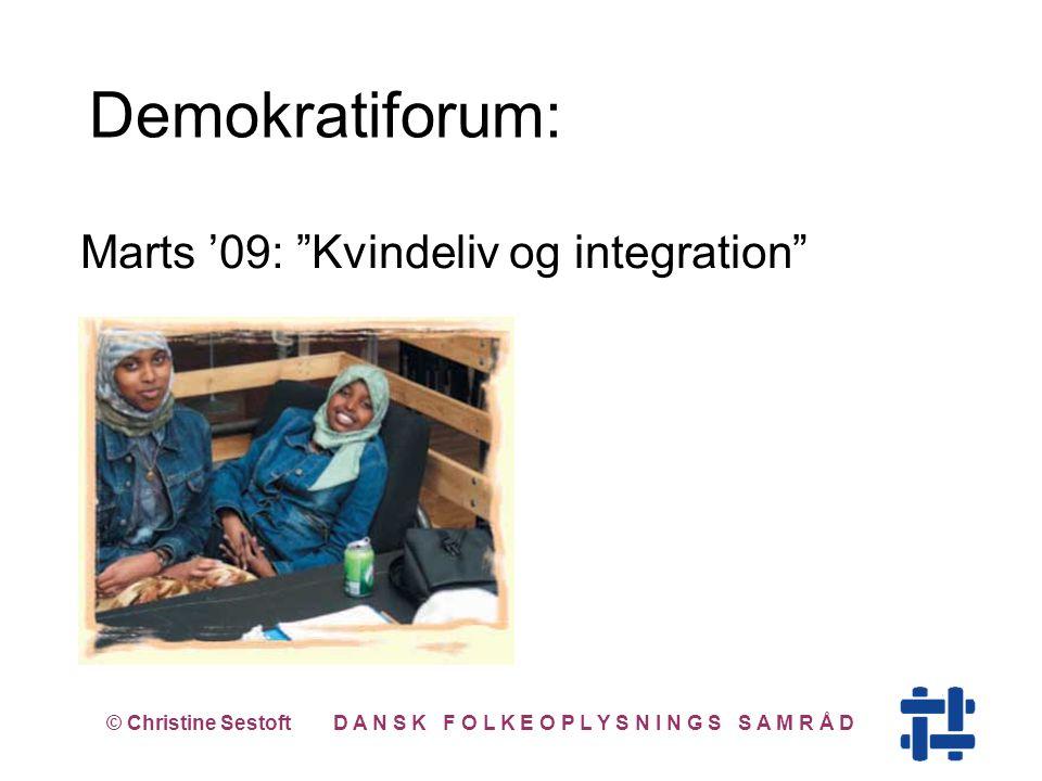 Marts '09: Kvindeliv og integration © Christine Sestoft D A N S K F O L K E O P L Y S N I N G S S A M R Å D Demokratiforum: