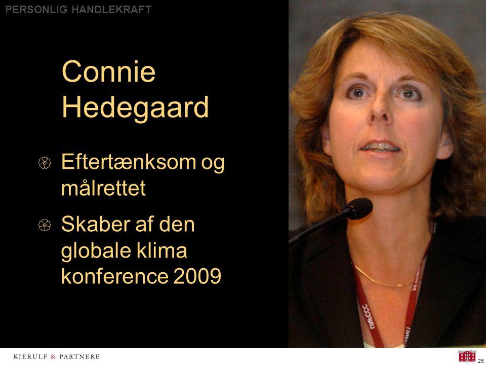 PERSONLIG HANDLEKRAFT 25 Connie Hedegaard  Eftertænksom og målrettet  Skaber af den globale klima konference 2009