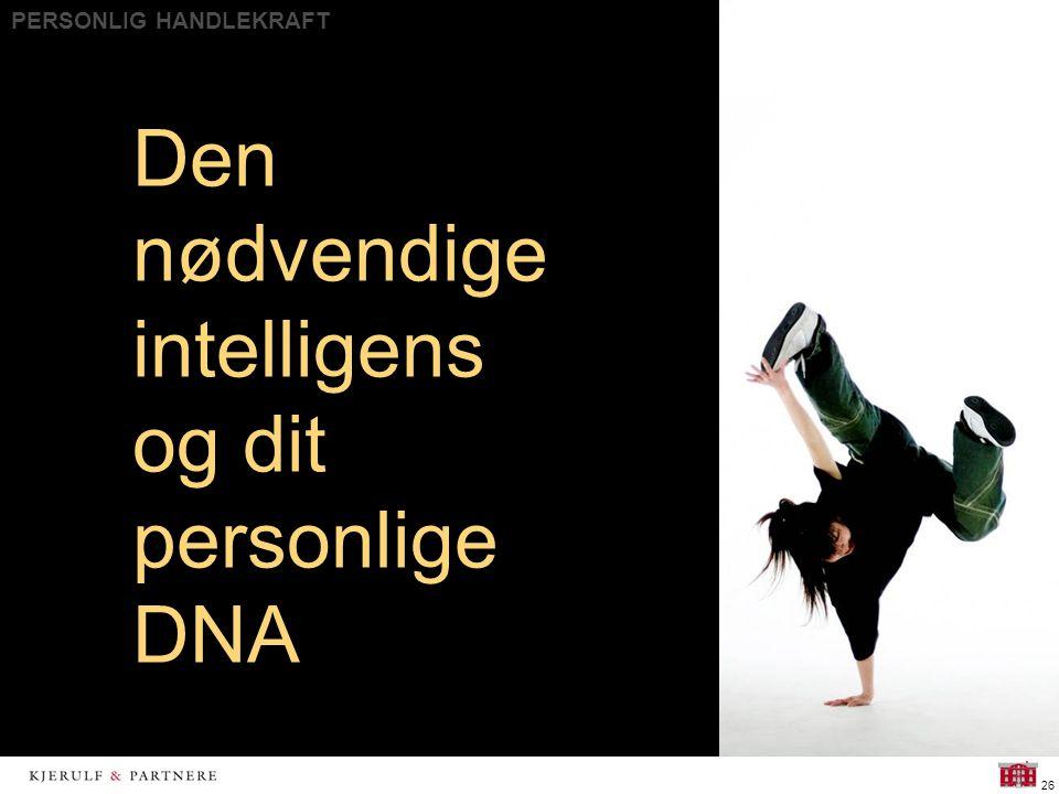 PERSONLIG HANDLEKRAFT 26 Den nødvendige intelligens og dit personlige DNA