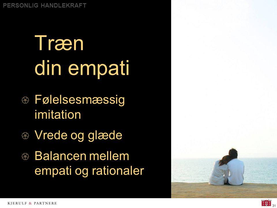 PERSONLIG HANDLEKRAFT 31 Træn din empati  Følelsesmæssig imitation  Vrede og glæde  Balancen mellem empati og rationaler