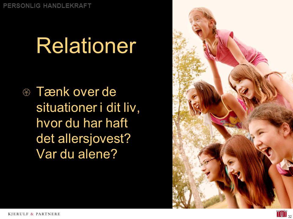 PERSONLIG HANDLEKRAFT 32 Relationer  Tænk over de situationer i dit liv, hvor du har haft det allersjovest.