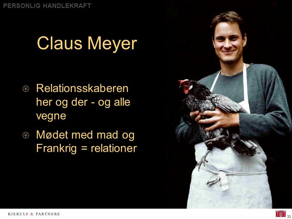 PERSONLIG HANDLEKRAFT 33 Claus Meyer  Relationsskaberen her og der - og alle vegne  Mødet med mad og Frankrig = relationer
