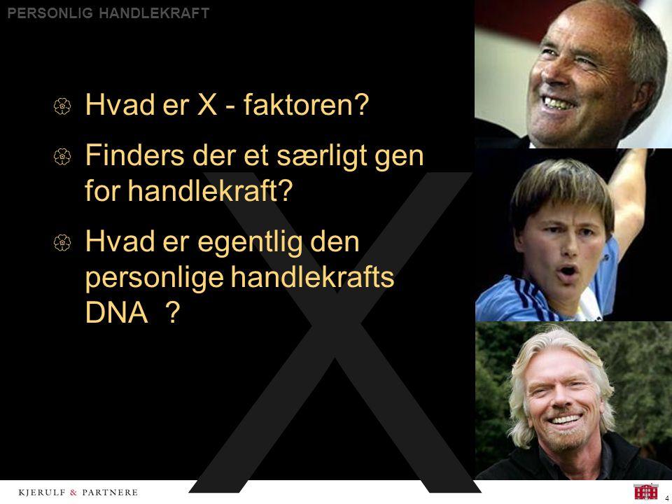 PERSONLIG HANDLEKRAFT 4 X  Hvad er X - faktoren.  Finders der et særligt gen for handlekraft.