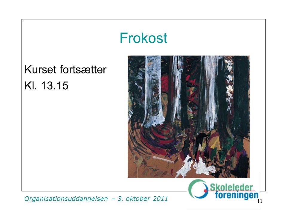 Organisationsuddannelsen – 3. oktober 2011 Frokost Kurset fortsætter Kl. 13.15 11