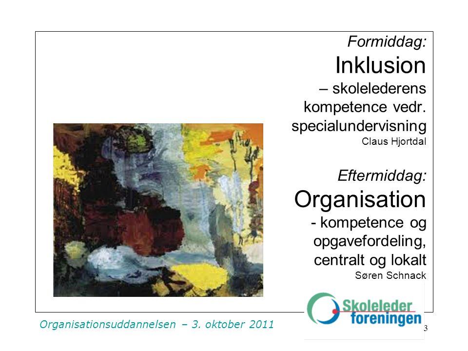 Organisationsuddannelsen – 3. oktober 2011 Formiddag: Inklusion – skolelederens kompetence vedr.