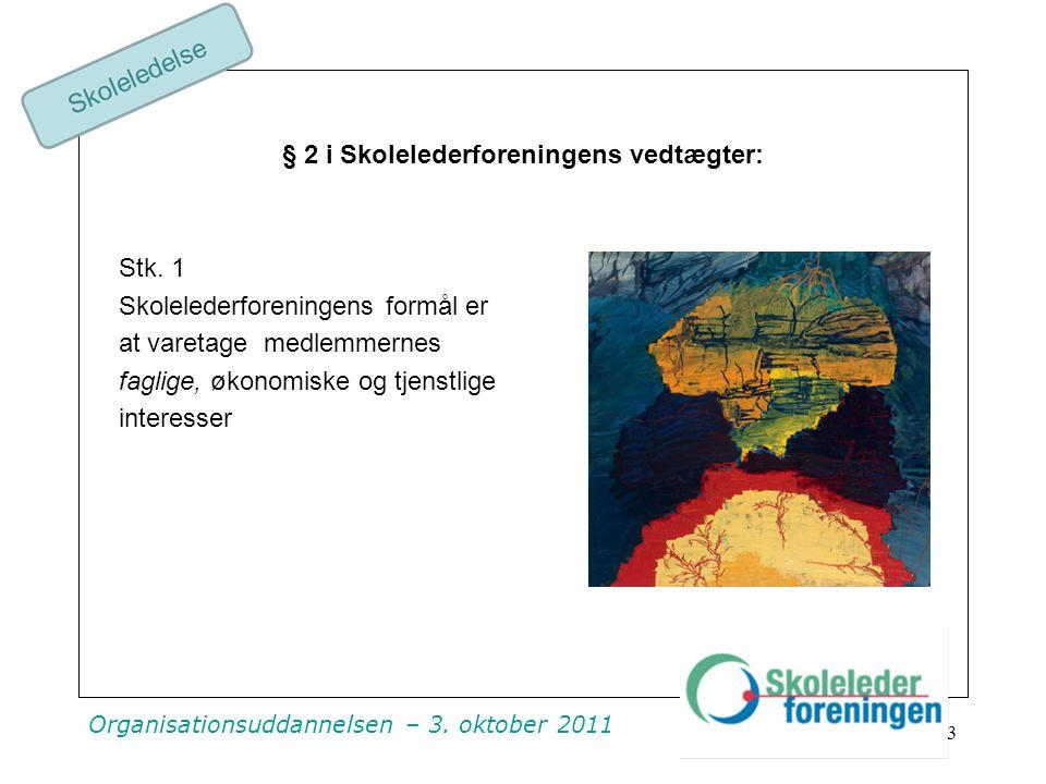 Organisationsuddannelsen – 3. oktober 2011 § 2 i Skolelederforeningens vedtægter: Stk.