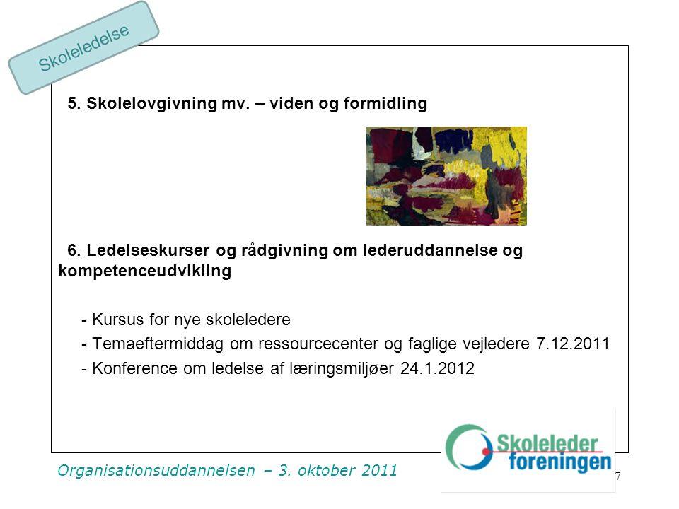 Organisationsuddannelsen – 3. oktober 2011 7 5. Skolelovgivning mv.