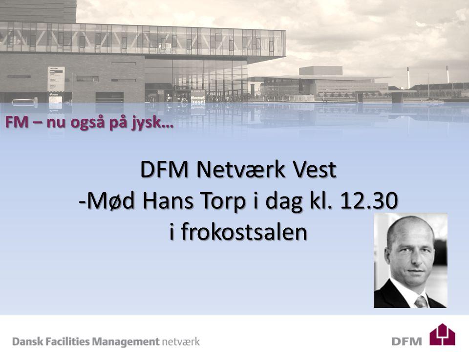 DFM – Årsberetning 2008 FM – nu også på jysk… DFM Netværk Vest -Mød Hans Torp i dag kl.