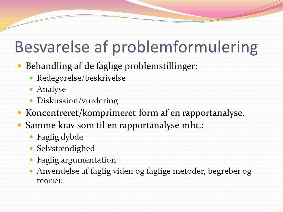 Besvarelse af problemformulering Behandling af de faglige problemstillinger: Redegørelse/beskrivelse Analyse Diskussion/vurdering Koncentreret/komprimeret form af en rapportanalyse.