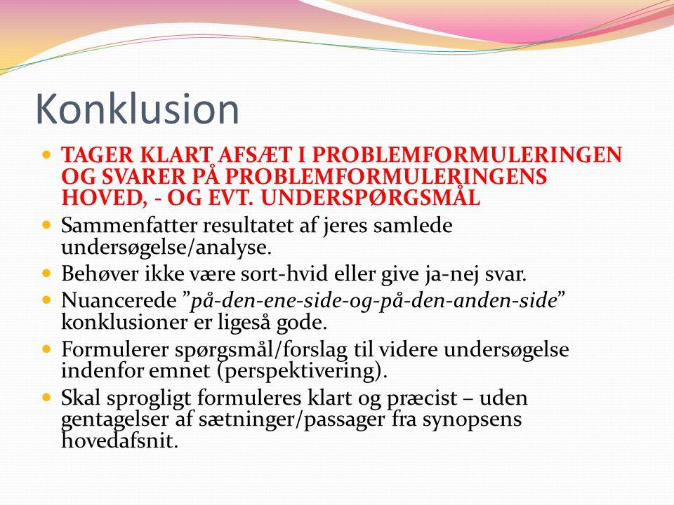 Konklusion TAGER KLART AFSÆT I PROBLEMFORMULERINGEN OG SVARER PÅ PROBLEMFORMULERINGENS HOVED, - OG EVT.
