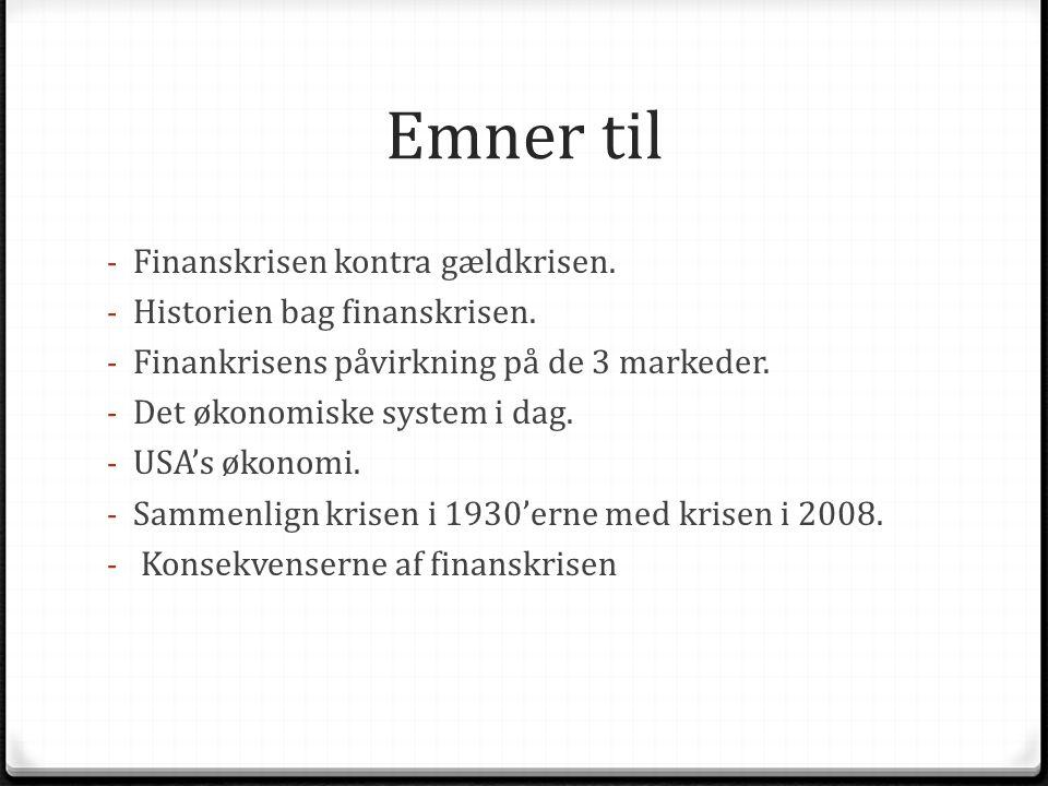 Emner til - Finanskrisen kontra gældkrisen. - Historien bag finanskrisen.