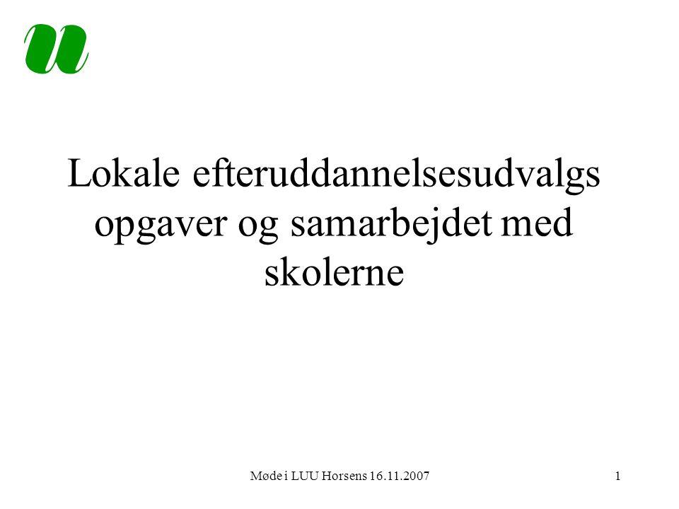 Møde i LUU Horsens 16.11.20071 Lokale efteruddannelsesudvalgs opgaver og samarbejdet med skolerne